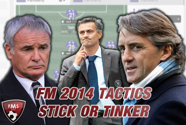FM 2014 tactics, stick or tinker