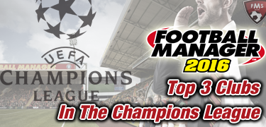 FM16 top clubs to manage in CL feature